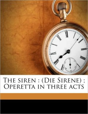 The siren: (Die Sirene) ; Operetta in three acts - Leo Fall