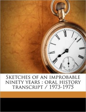 Sketches of an improbable ninety years: oral history transcript / 1973-197 - Suzanne B Riess, Helen A. Salz, Ernest Besig