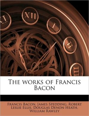 The works of Francis Bacon Volume 11 - Douglas Denon Heath, Francis Bacon, James Spedding
