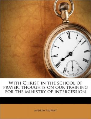 With Christ in the School of Prayer: Thoughts on Our Training for the Ministry of Intercession