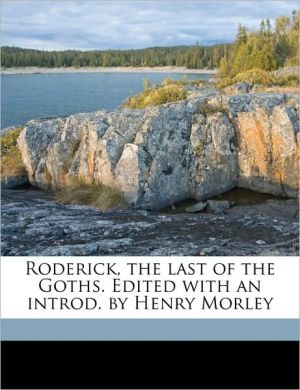 Roderick, the last of the Goths. Edited with an introd. by Henry Morley