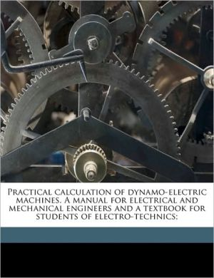 Practical calculation of dynamo-electric machines. A manual for electrical and mechanical engineers and a textbook for students of electro-technics; - Alfred Eugene Wiener