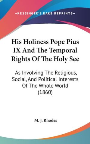 His Holiness Pope Pius Ix And The Temporal Rights Of The Holy See - M.J. Rhodes