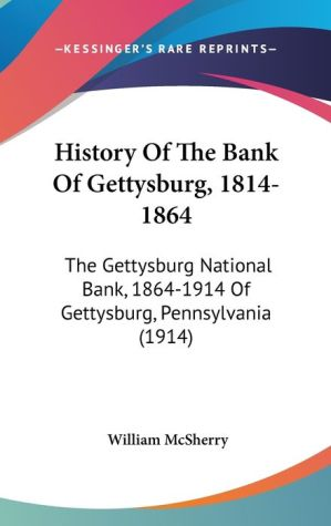 History Of The Bank Of Gettysburg, 1814-1864 - William Mcsherry (Editor)