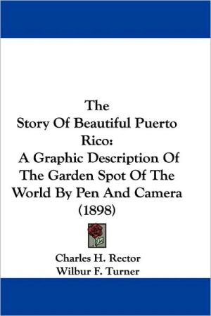 Story of Beautiful Puerto Rico: A Graphic Description of the Garden Spot of the World by Pen and Camera (1898) - Charles H. Rector, Wilbur F. Turner (Illustrator)