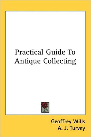 Practical Guide to Antique Collecting - Geoffrey Wills, A.J. Turvey (Illustrator)