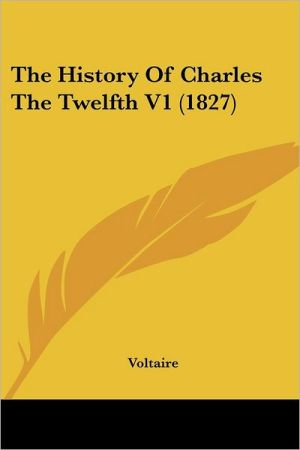 The History Of Charles The Twelfth V1 (1827) - Voltaire