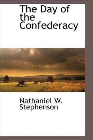 The Day Of The Confederacy - Nathaniel W. Stephenson
