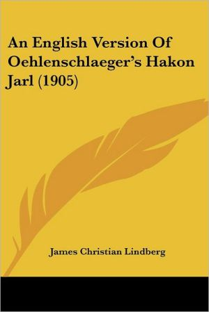 An English Version Of Oehlenschlaeger's Hakon Jarl (1905) - James Christian Lindberg