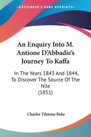An Enquiry Into M. Antione D'Abbadie's Journey To Kaffa - Charles Tilstone Beke