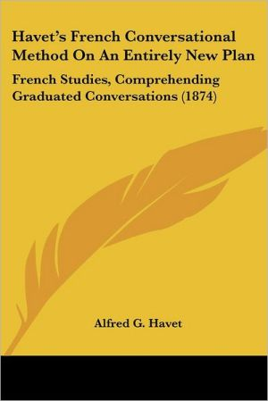Havet's French Conversational Method On An Entirely New Plan - Alfred G. Havet