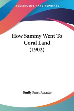 How Sammy Went To Coral Land (1902) - Emily Paret Atwater