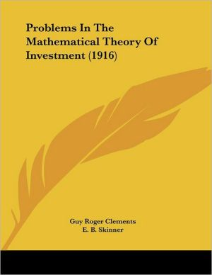 Problems In The Mathematical Theory Of Investment (1916) - Guy Roger Clements