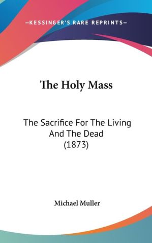 The Holy Mass - Michael Muller