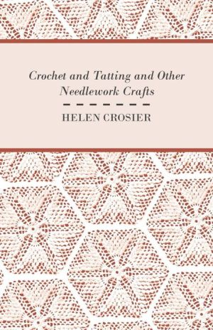 Crochet And Tatting And Other Needlework Crafts - Helen Crosier