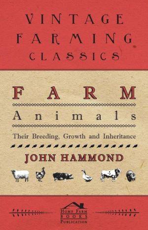Farm Animals - Their Breeding, Growth And Inheritance - John Hammond