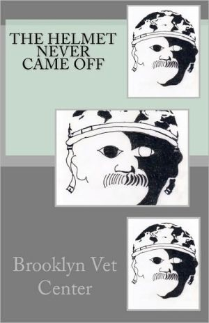 The Helmet Never Came Off: Writing from the Brooklyn Vet Center - Brooklyn Center, Victor Rodriguez, Tim Brennan, Yvonne Garrett, Stephen McMullen, Meallie Rudd, Denise Samen, Fred Schwally, Jav