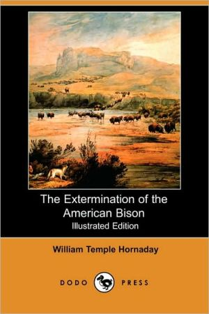 The Extermination Of The American Bison (Illustrated Edition)