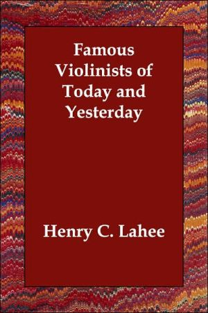 Famous Violinists Of Today And Yesterday - Henry C. Lahee