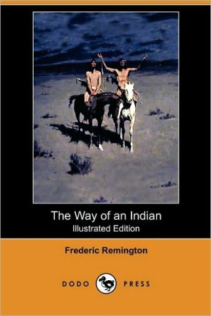 The Way Of An Indian (Illustrated Edition) (Dodo Press) - Frederic Remington