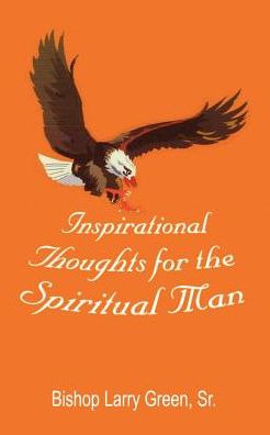 Inspirational Thoughts for the Spiritual Man - Bishop Larry Green Sr