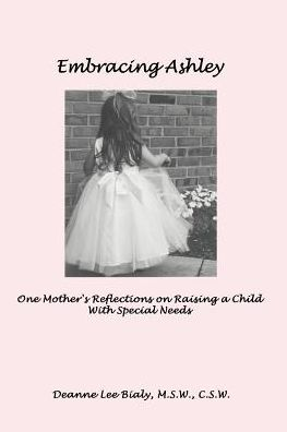 Embracing Ashley: One Mother's Reflections on Raising a Child with Special Needs