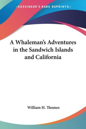 A Whaleman's Adventures in the Sandwich Islands and California - William H. Thomes
