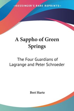 Sappho Of Green Springs: The Four Guardians Of Lagrange And Peter Schroeder - Bret Harte