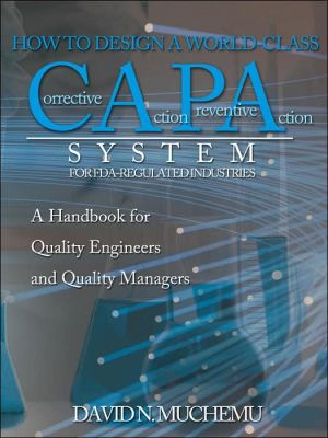 How To Design A World-Class Corrective Action Preventive Action System For Fda-Regulated Industries: A Handbook For Quality Engineers And Quality Managers - David MUCHEMU