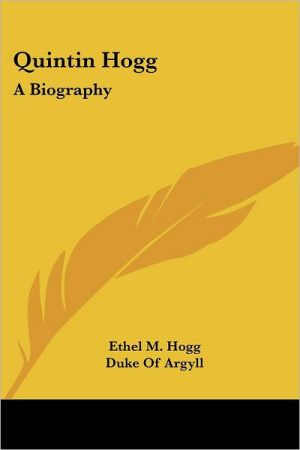 Quintin Hogg: A Biography - Ethel M. Hogg, Foreword by Duke Of Argyll