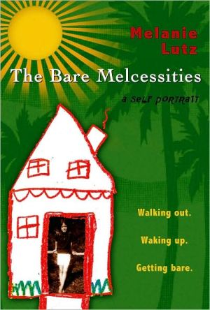 The Bare Melcessities: Walking out. Waking up. Getting Bare. - Melanie Lutz
