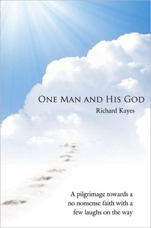 One Man and His God: A pilgrimage towards a no nonsense faith with a few laughs on the Way
