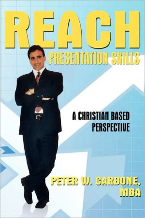 Reach Presentation Skills: A Christian Based Perspective - Peter W. Carbone Mba