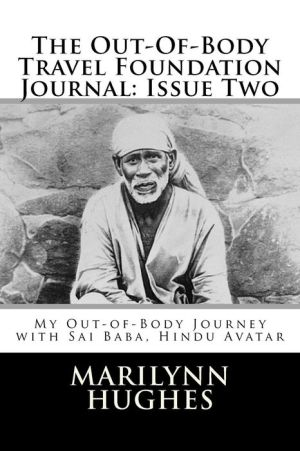 The Out-of-Body Travel Foundation Journal: Issue Two - My Out-of-Body Journey with Sai Baba, Hindu Avatar - Marilynn Hughes