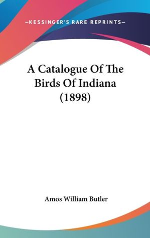 A Catalogue of the Birds of Indiana