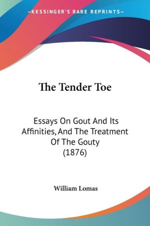 The Tender Toe: Essays on Gout and Its Affinities, and the Treatment of the Gouty (1876)
