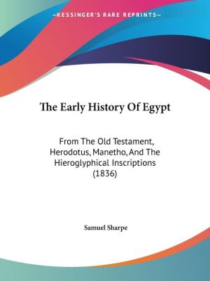 The Early History of Egypt: From the Old Testament, Herodotus, Manetho, and the Hieroglyphical Inscriptions (1836)