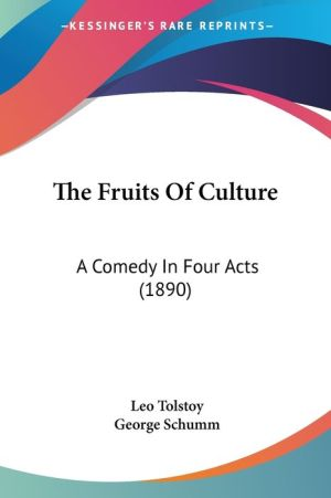 The Fruits of Culture: A Comedy in Four Acts (1890) - Leo Tolstoy, George Schumm (Translator)