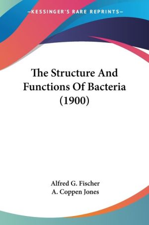 The Structure and Functions of Bacteria (1900) - Alfred G. Fischer, A. Coppen Jones (Translator)