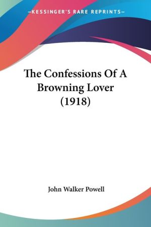 The Confessions of a Browning Lover (1918) - John Walker Powell