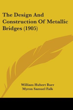 The Design and Construction of Metallic Bridges (1905)