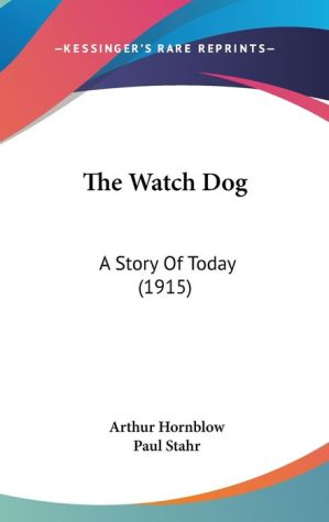 The Watch Dog: A Story of Today (1915) - Arthur Hornblow, Paul Stahr (Illustrator)