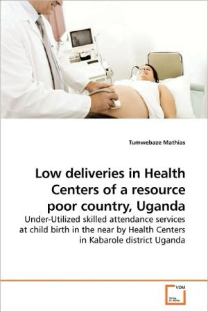 Low Deliveries In Health Centers Of A Resource Poor Country, Uganda - Tumwebaze Mathias