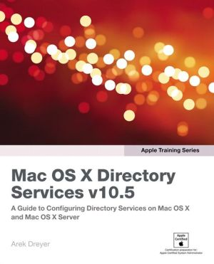 Apple Training Series: Mac OS X Directory Services v10.5 - Arek Dreyer