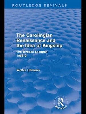 The Carolingian Renaissance and the Idea of Kingship (Routledge Revivals)