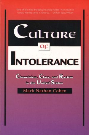 Culture of Intolerance: Chauvinism, Class, and Racism in the United States - Mark Nathan Cohen