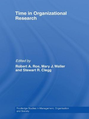 Time in Organizational Research - Robert A. Roe (Editor), Stewart R. Clegg (Editor), Mary J. Waller (Editor)