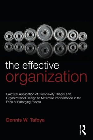 The Effective Organization: Practical Application of Complexity Theory and Organizational Design to Maximize Performance in the Face of Emerging Events. - Dennis Tafoya