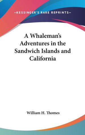 A Whaleman's Adventures in the Sandwich Islands and Californi - William H. Thomes