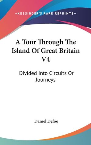 A Tour Through the Island of Great Britain V4: Divided into Circuits or Journeys - Daniel Defoe